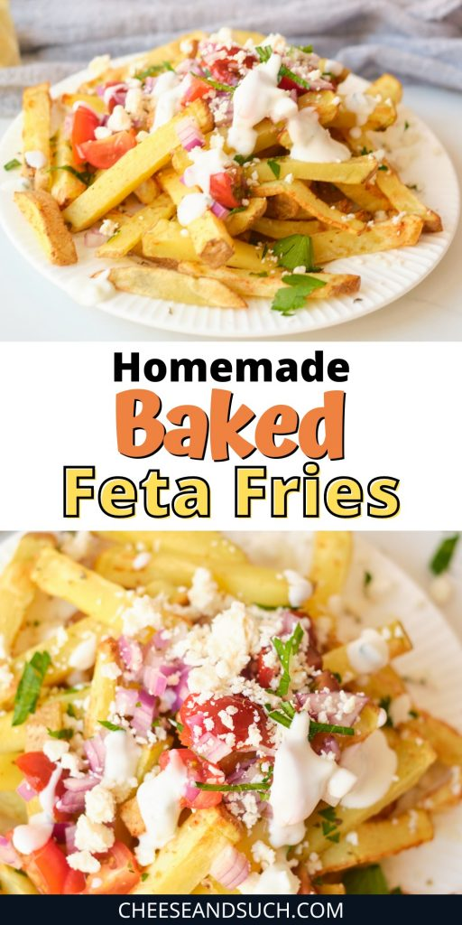 Pinnable Image With Text That Says Homemade Baked Feta Fries. There is a collage of 2 photos that show a plate of loaded feta fries and a close up, showing toppings such as feta, tzatziki, tomato, parsley and red onion